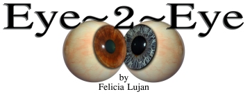 Eye 2 Eye by Felicia Lujan
